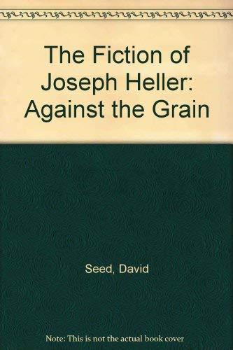 9780312027957: The Fiction of Joseph Heller: Against the Grain