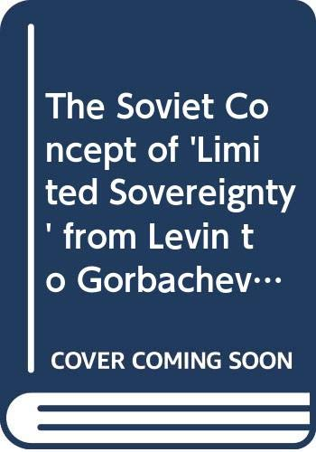 9780312028169: The Soviet Concept of 'Limited Sovereignty' from Levin to Gorbachev: The Brezhnev Doctrine