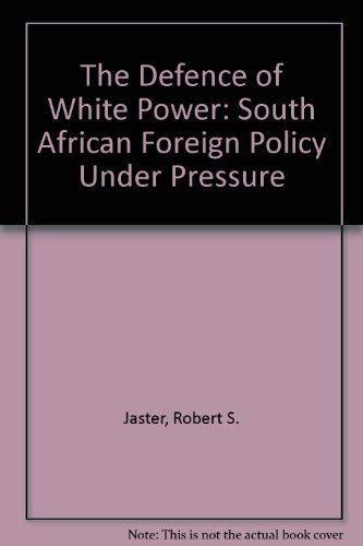 The Defence of White Power: South African: Jaster, Robert S.
