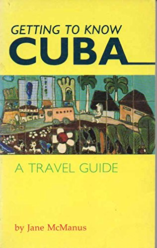 Getting to Know Cuba: A Travel Guide: McManus, Jane; Maynulet, Gustavo