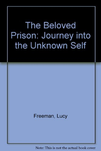 The Beloved Prison: Journey into the Unknown Self: Freeman, Lucy