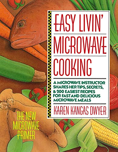 Easy Livin' Microwave Cooking: A microwave instructor shares tips, secrets, & 200 easiest ...