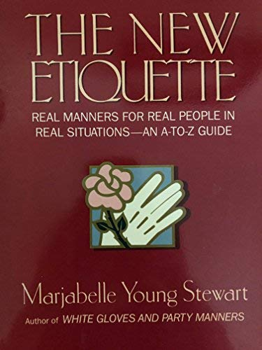 The New Etiquette: Real Manners for Real People in Real Situations : An A to Z Guide (0312030304) by Stewart, Marjabelle Young; Jarrett, Lauren