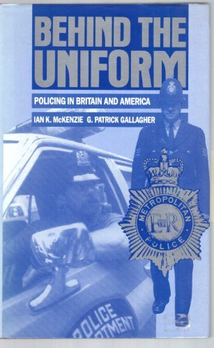 Behind the Uniform: Policing in Britain and: Ian K. McKenzie,