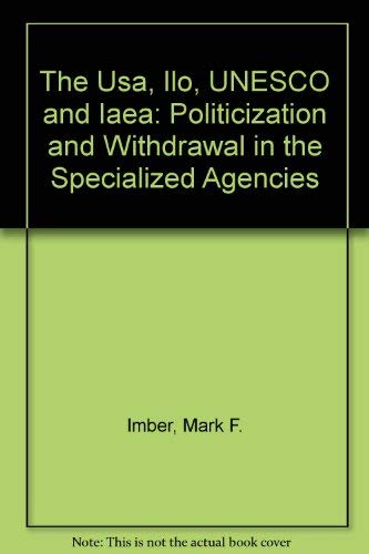 9780312032562: The Usa, Ilo, UNESCO and Iaea: Politicization and Withdrawal in the Specialized Agencies
