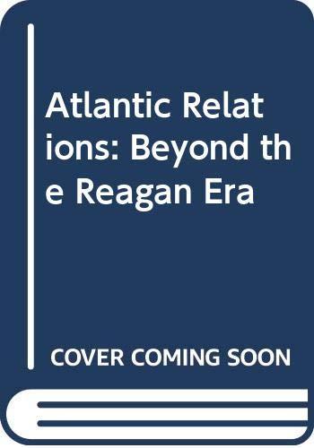 9780312032685: Atlantic Relations: Beyond the Reagan Era