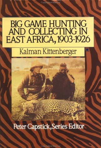 Big Game Hunting and Collecting in East Africa, 1903-1926