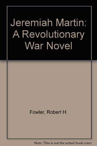 Jeremiah Martin: A Revolutionary War Novel: Fowler, Robert H.