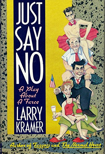 Just Say No : A Play about a Farce: Kramer, Larry