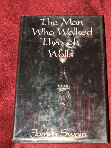 The Man Who Walked Through Walls: Swain, James