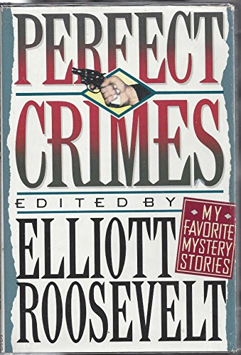 PERFECT CRIMES: MY FAVORITE MYSTERY STORIES: Elliott Roosevelt (ed.)
