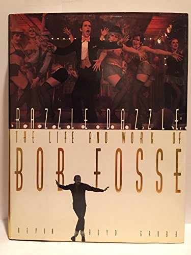 Razzle Dazzle : The Life and Work of Bob Fosse: Grubb, Kevin B.