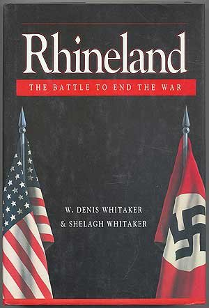 Rhineland: The Battle to End the War: Whitaker, W. Denis, and Whitaker, Shelagh