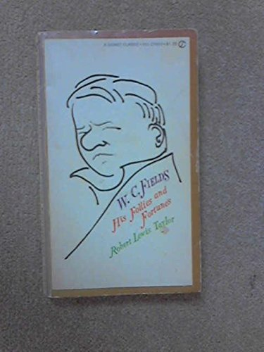 W. C. Fields : His Follies and Fortunes: Taylor, Robert L.
