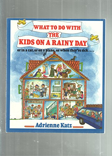 9780312034511: What to Do With the Kids on a Rainy Day - Or in a Car, or on a Train, or When They're Sick...