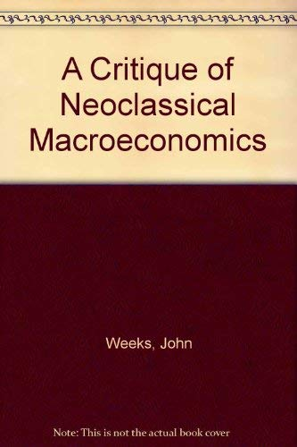 9780312034702: A Critique of Neoclassical Macroeconomics