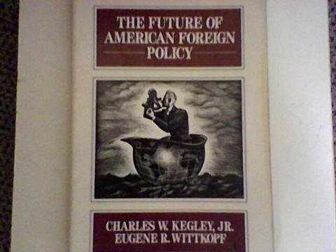 The Future of American Foreign Policy: Kegley, Charles W.,