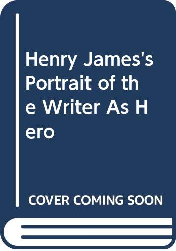 9780312036089: Henry James' Portrait of the Writer as Hero