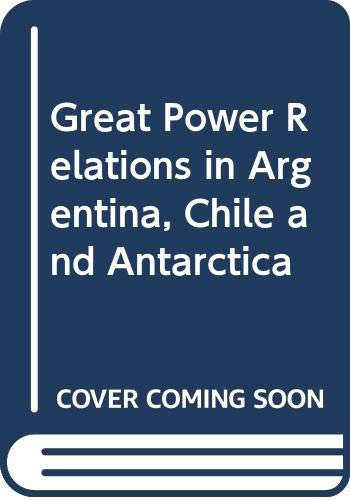 9780312036102: Great Power Relations in Argentina, Chile, and Antarctica