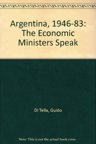 9780312036201: Argentina, 1946-83: The Economic Ministers Speak