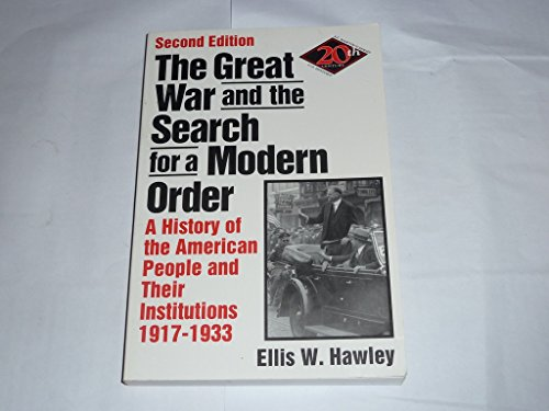 9780312036355: The Great War and the Search for a Modern Order: A History of the American People and Their Institutions, 1917-1933 (Twentieth Century U. S. History)