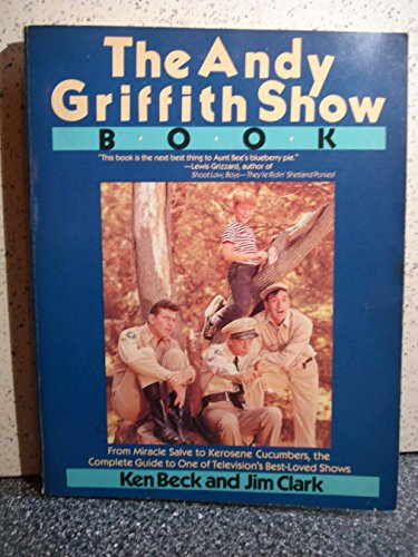 The Andy Griffith Show Book: From Miracle Salve To Kerosene Cucumbers, The Complete Guide To One ...