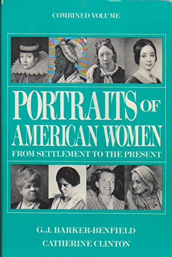 Portraits of American Women: From Settlement to the Present/Combined Volume (0312036876) by G. J. Barker-Benfield; Catherine Clinton