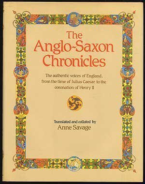 The Anglo-Saxon Chronicles: The Authentic Voices of England, from the Time of Julius Caesar tothe...