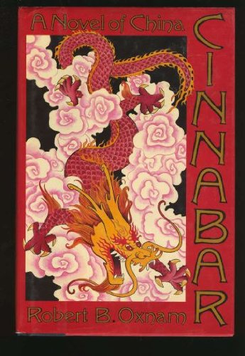 Cinnabar: A Novel of China: Oxnam, Robert B.