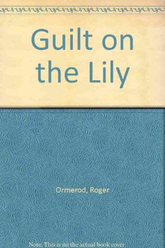 Guilt on the Lily: Ormerod, Roger