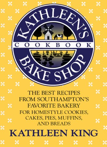 9780312038533: Kathleen's Bake Shop Cookbook: The Best Recipes from Southhampton's Favorite Bakery for Homestyle Cookies, Cakes, Pies, Muffins, and Breads