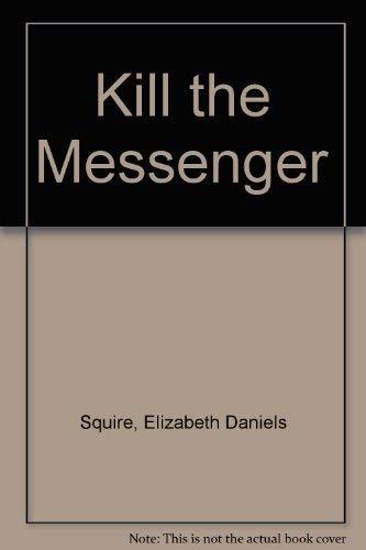 Kill the Messenger: Squire, Elizabeth Daniels