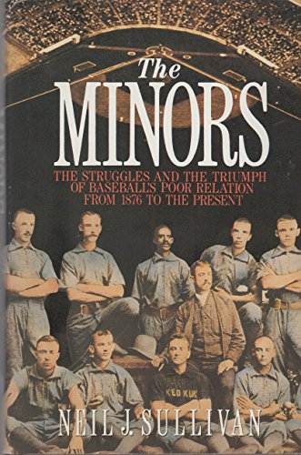 The Minors: The Struggles and the Triumph of Baseball's Poor Relation from 1876 to the Present...