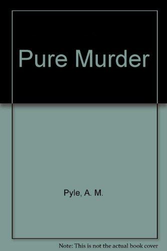 Pure Murder: A. M. Pyle