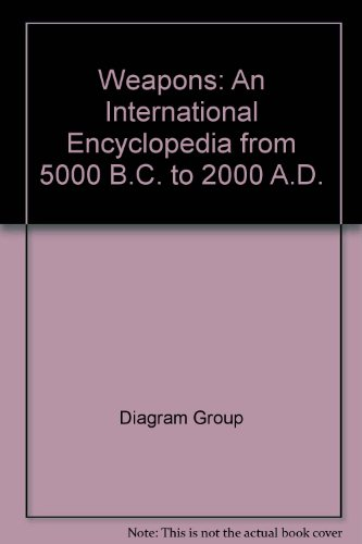 9780312039516: Weapons: An International Encyclopedia from 5000 B.C. to 2000 A.D.
