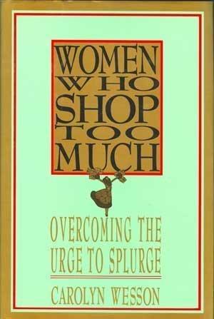 9780312039578: Women Who Shop Too Much: Overcoming the Urge to Splurge