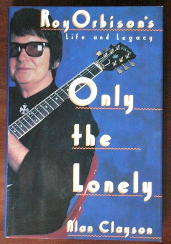 9780312039615: Only the Lonely: Roy Orbison's Life and Legacy