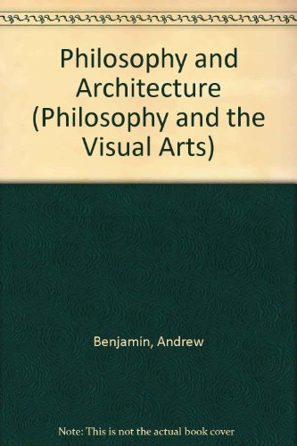 Philosophy and Architecture (Journal of Philosophy and the Visual Arts)