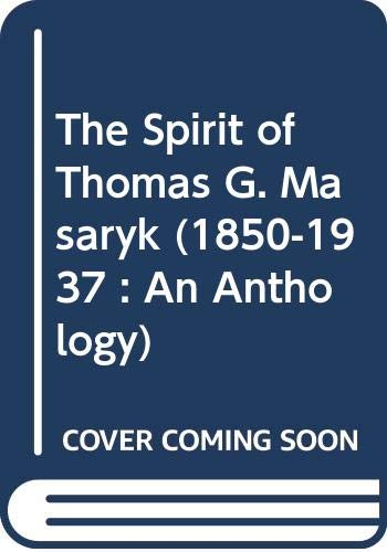 9780312040178: The Spirit of Thomas G. Masaryk (1850-1937 : An Anthology)