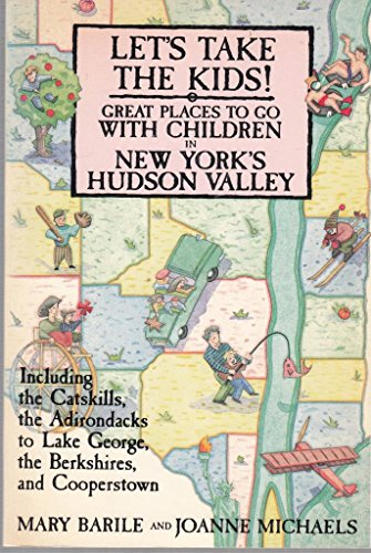 9780312040505: Let's Take the Kids!: Great Places to Go With Children in New York's Hudson Valley...