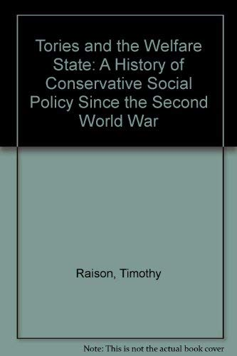 Tories and the Welfare State: A History: Raison, Timothy