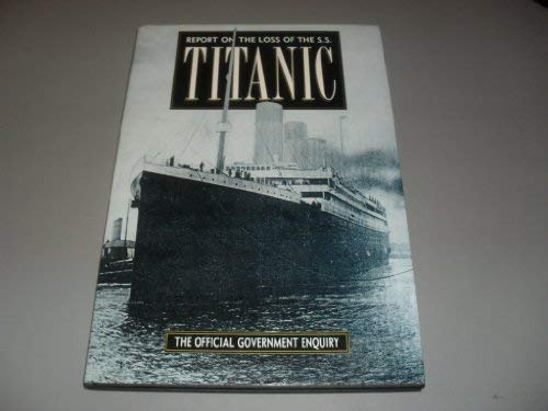 Report on the Loss of the S.S.Titanic
