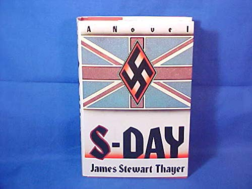 S-Day: A Memoir of the Invasion of: Thayer, James Stewart