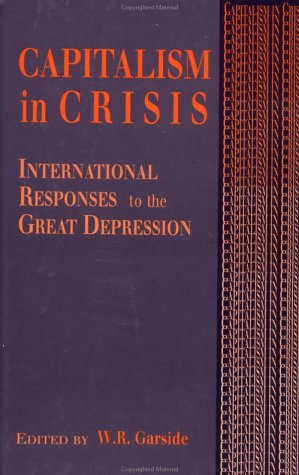 Capitalism in Crisis: International Responses to the Great Depression