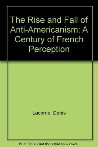 The Rise and Fall of Anti-Americanism: A Century of French Perception (English and French Edition) (031204206X) by Denis Lacorne; Jacques Rupnik