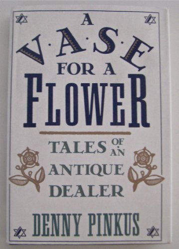 Vase for a Flower: Tales of an: Pinkus, Denny