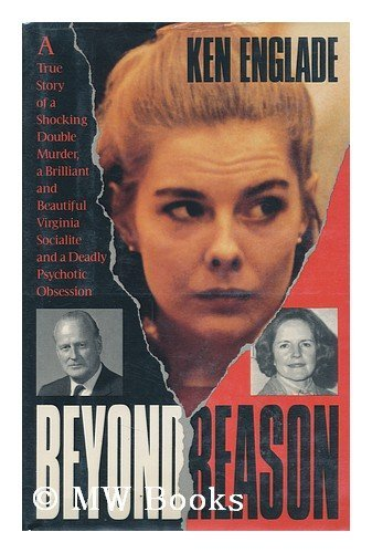 Beyond Reason The True Story Of A Shocking Double Murder, A Brilliant And Beautiful Virginia Soci...