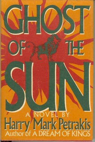 Ghost of the Sun: Petrakis, Harry Mark