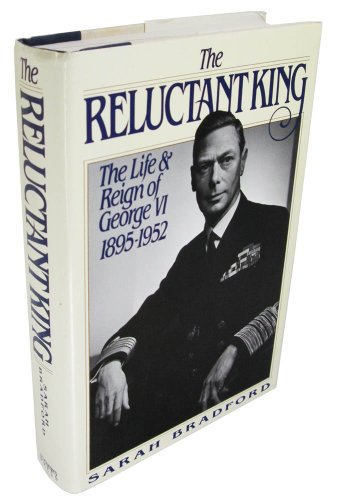 The Reluctant King: The Life and Reign: Bradford, Sarah