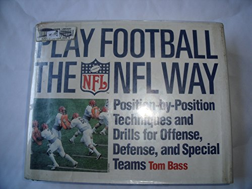 Play Football the NFL Way: Position-By-Position Techniques and Drills for Offense, Defense, and ...